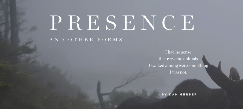Presence and Other Poems by Dan Gerber | Narrative Magazine