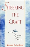 Steering the Craft: Exercises and Discussions on Story Writing for the Lone Navigator or the Mutinous Crew by Ursula K. Le Guin