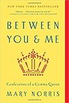 Between You and Me: Confessions of a Comma Queen by Mary Norris