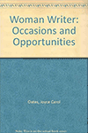 Woman Writer: Occasions and Opportunities by Joyce Carol Oates